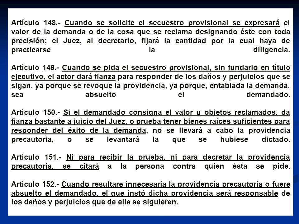 Artículo 148.- Cuando se solicite el secuestro provisional se expresará el valor de la demanda o de la cosa que se reclama designando éste con toda pr