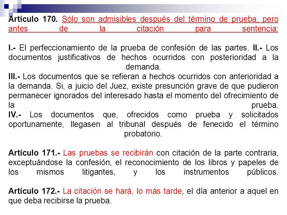 Artículo 170. Sólo son admisibles después del término de prueba, pero antes de la citación para sentencia: I.- El perfeccionamiento de la prueba de co
