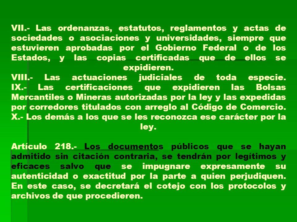VII.- Las ordenanzas, estatutos, reglamentos y actas de sociedades o asociaciones y universidades, siempre que estuvieren aprobadas por el Gobierno Fe