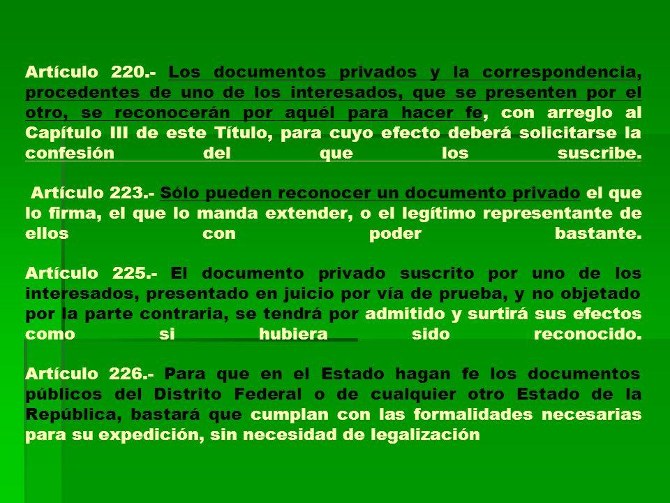 Artículo 220.- Los documentos privados y la correspondencia, procedentes de uno de los interesados, que se presenten por el otro, se reconocerán por a