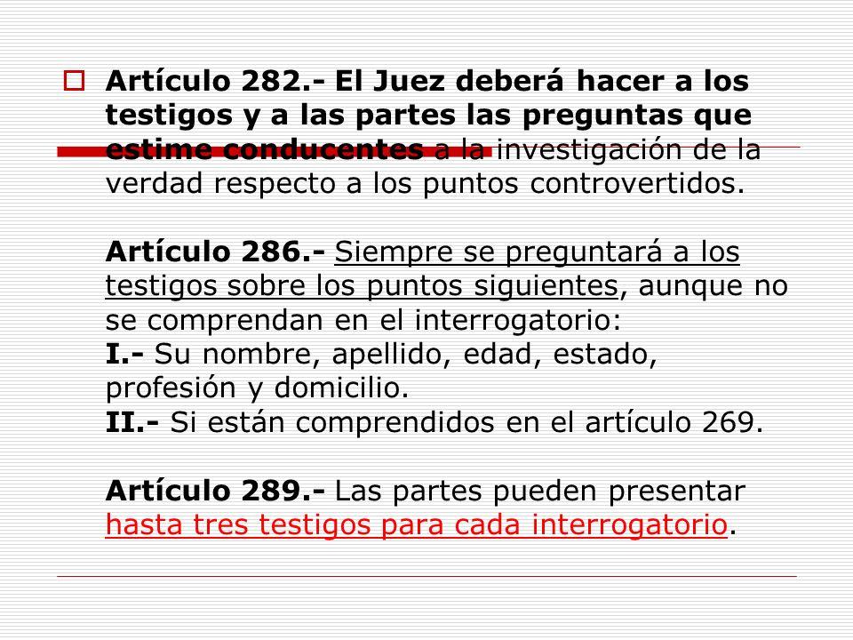 Artículo 282.- El Juez deberá hacer a los testigos y a las partes las preguntas que estime conducentes a la investigación de la verdad respecto a los
