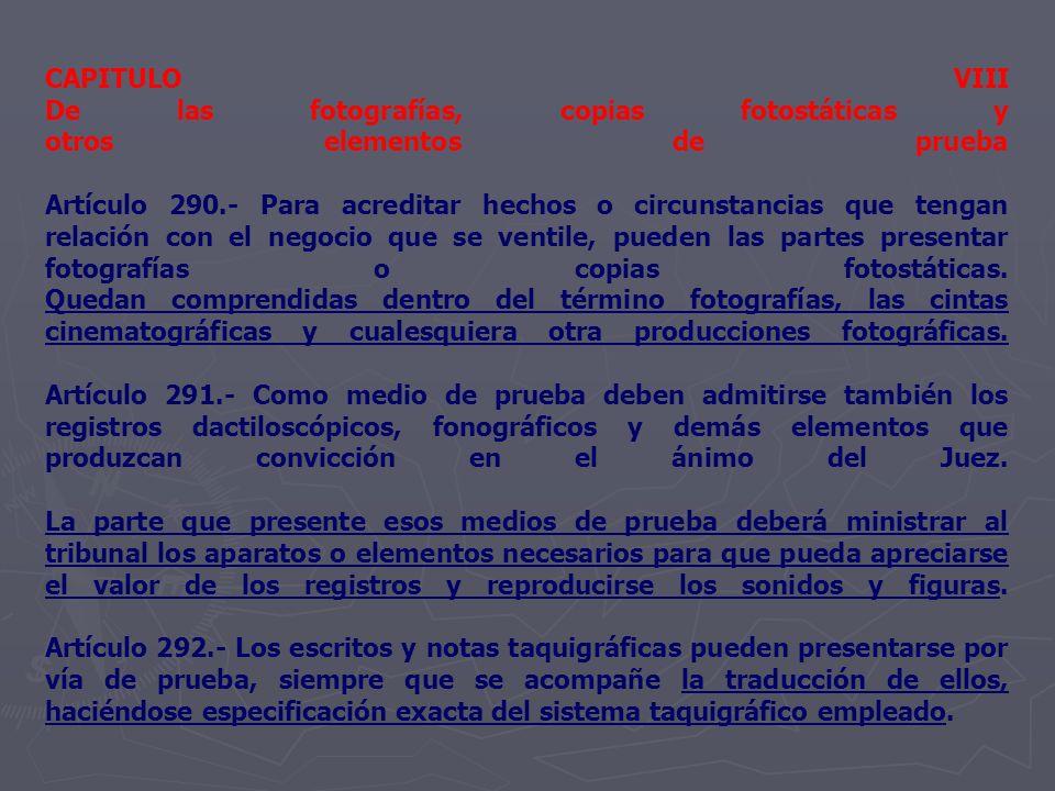 CAPITULO VIII De las fotografías, copias fotostáticas y otros elementos de prueba Artículo 290.- Para acreditar hechos o circunstancias que tengan rel