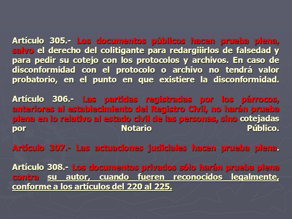 Artículo 305.- Los documentos públicos hacen prueba plena, salvo el derecho del colitigante para redargiiirlos de falsedad y para pedir su cotejo con