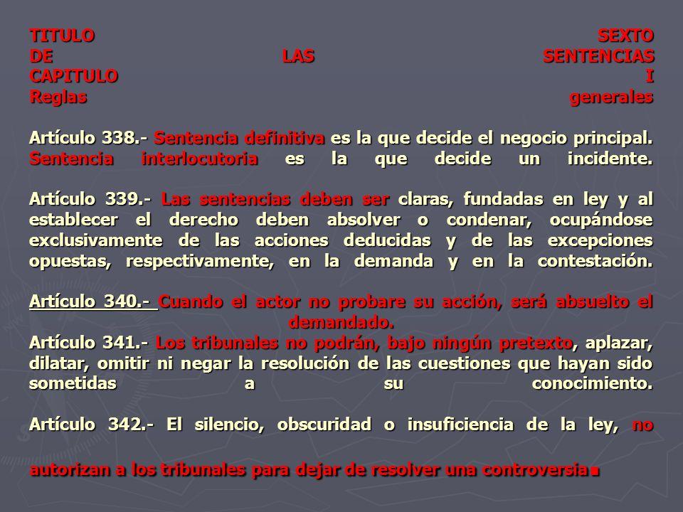 TITULO SEXTO DE LAS SENTENCIAS CAPITULO I Reglas generales Artículo 338.- Sentencia definitiva es la que decide el negocio principal. Sentencia interl
