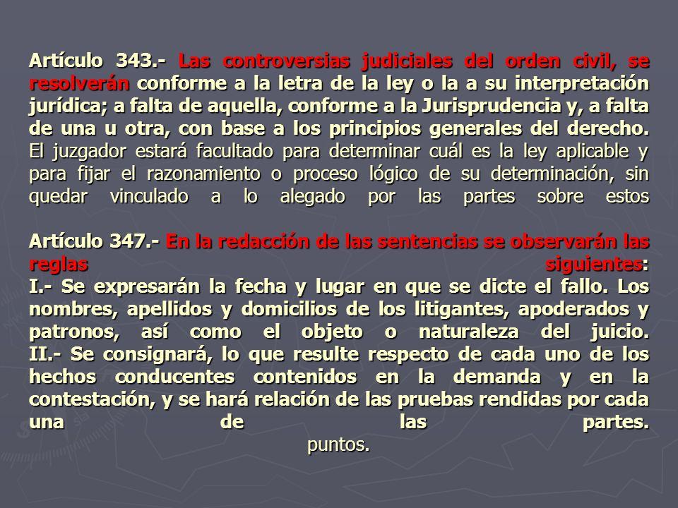 Artículo 343.- Las controversias judiciales del orden civil, se resolverán conforme a la letra de la ley o la a su interpretación jurídica; a falta de