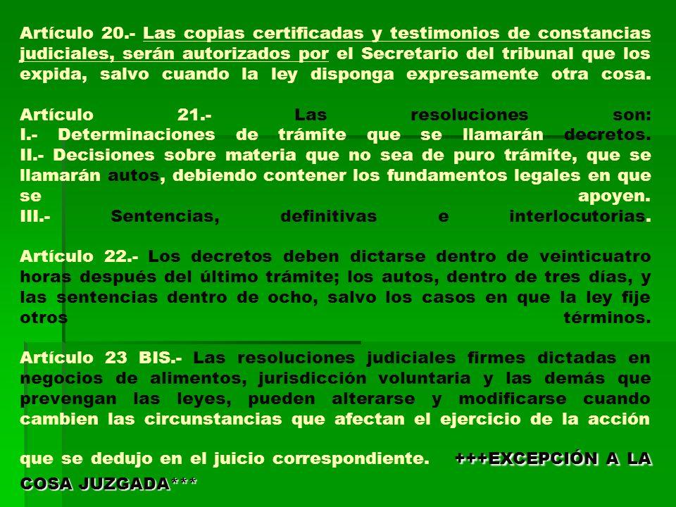 +++EXCEPCIÓN A LA COSA JUZGADA*** Artículo 20.- Las copias certificadas y testimonios de constancias judiciales, serán autorizados por el Secretario d
