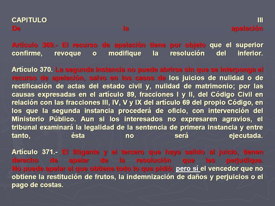 CAPITULO III De la apelación Artículo 369.- El recurso de apelación tiene por objeto que el superior confirme, revoque o modifique la resolución del i