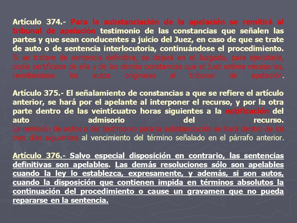 Artículo 374.- Para la substanciación de la apelación se remitirá al tribunal de apelación testimonio de las constancias que señalen las partes y que