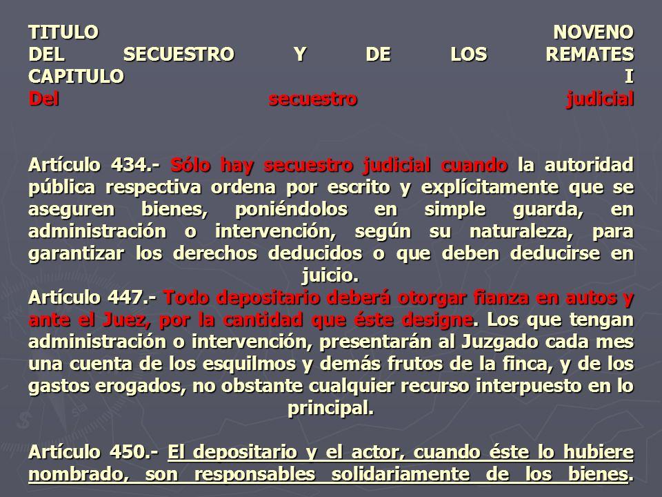 TITULO NOVENO DEL SECUESTRO Y DE LOS REMATES CAPITULO I Del secuestro judicial Artículo 434.- Sólo hay secuestro judicial cuando la autoridad pública