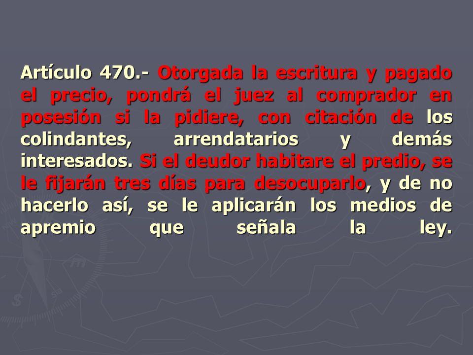 Artículo 470.- Otorgada la escritura y pagado el precio, pondrá el juez al comprador en posesión si la pidiere, con citación de los colindantes, arren