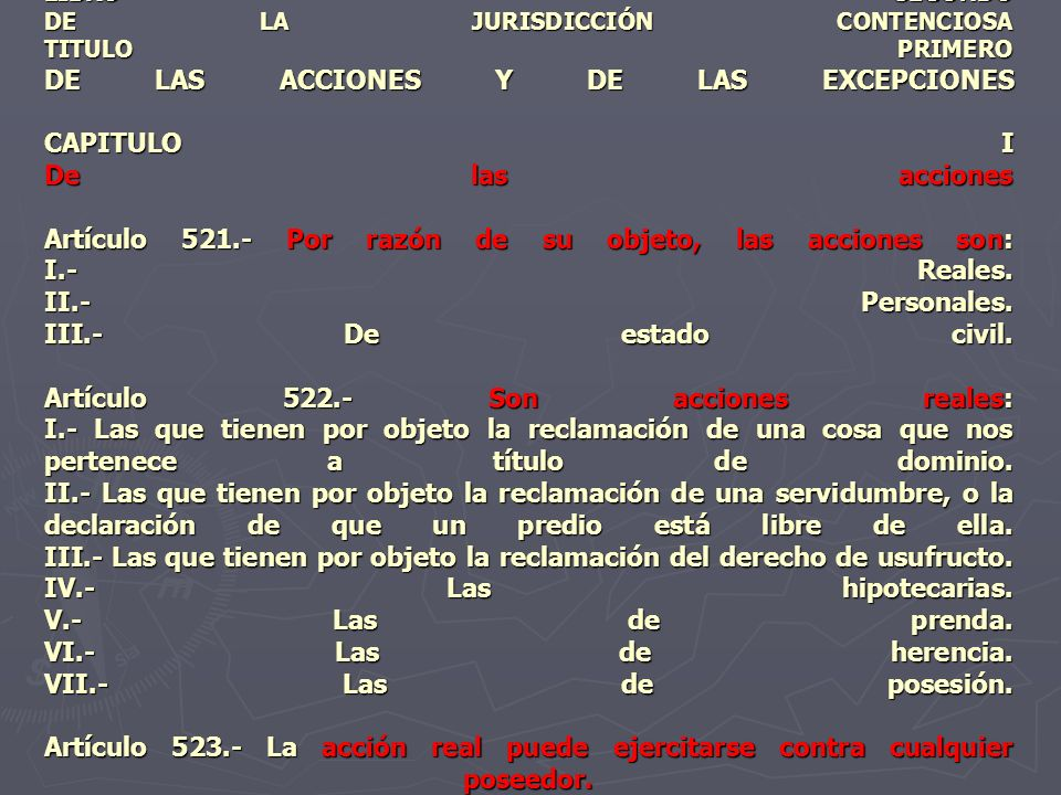 LIBRO SEGUNDO DE LA JURISDICCIÓN CONTENCIOSA TITULO PRIMERO DE LAS ACCIONES Y DE LAS EXCEPCIONES CAPITULO I De las acciones Artículo 521.- Por razón d