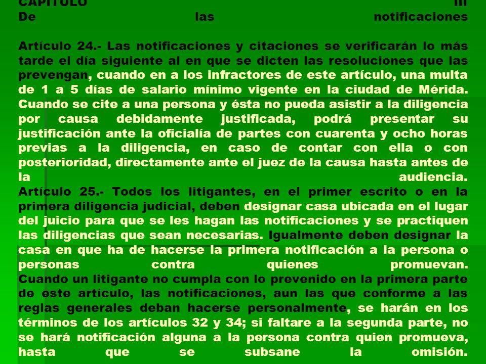 CAPITULO III De las notificaciones Artículo 24.- Las notificaciones y citaciones se verificarán lo más tarde el día siguiente al en que se dicten las