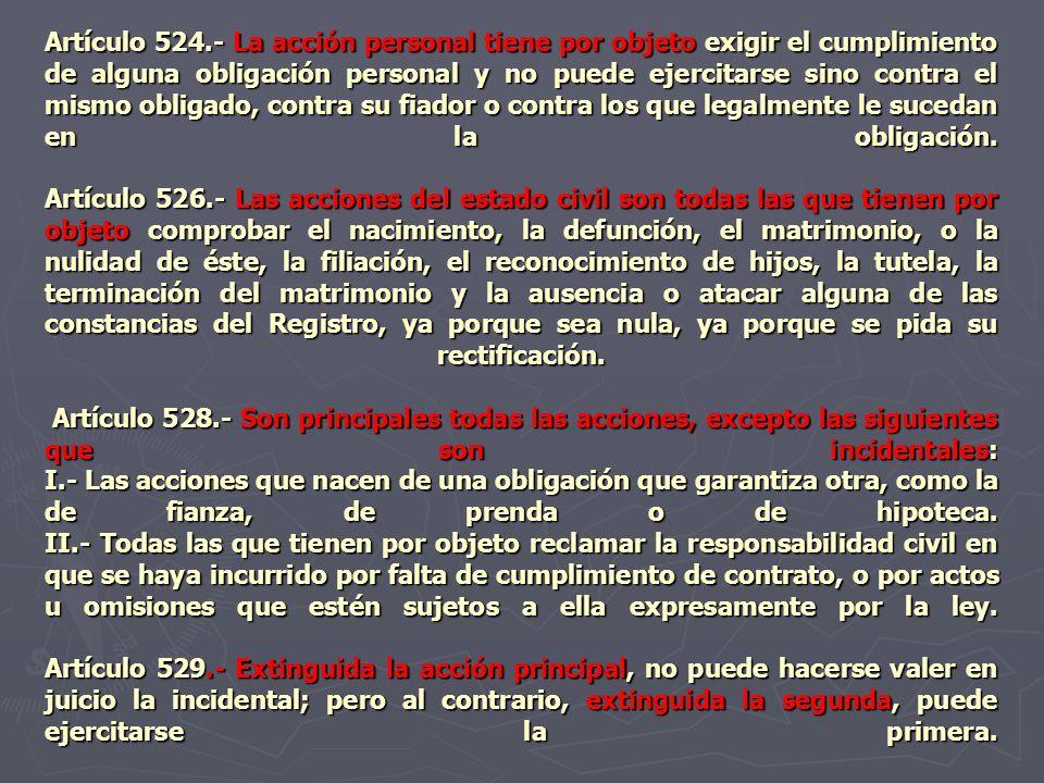 Artículo 524.- La acción personal tiene por objeto exigir el cumplimiento de alguna obligación personal y no puede ejercitarse sino contra el mismo ob