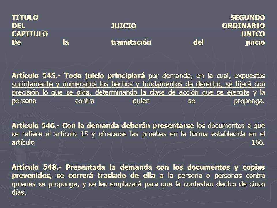 TITULO SEGUNDO DEL JUICIO ORDINARIO CAPITULO UNICO De la tramitación del juicio Artículo 545.- Todo juicio principiará por demanda, en la cual, expues