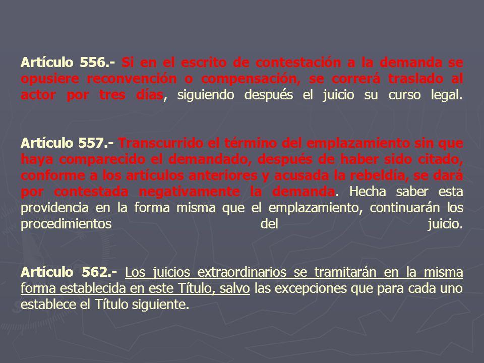 Artículo 556.- Si en el escrito de contestación a la demanda se opusiere reconvención o compensación, se correrá traslado al actor por tres días, sigu
