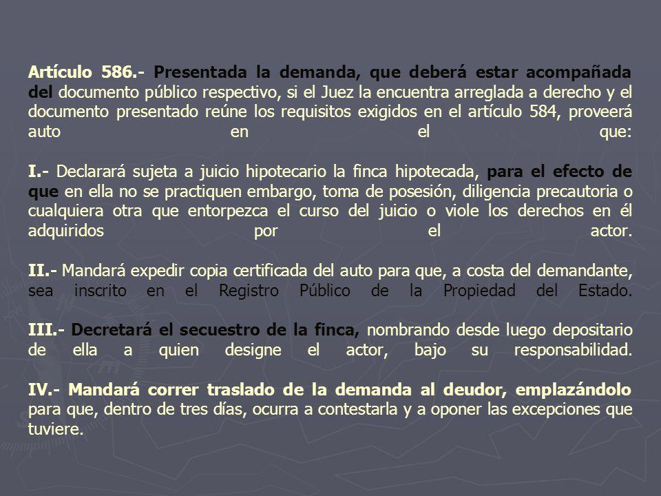 Artículo 586.- Presentada la demanda, que deberá estar acompañada del documento público respectivo, si el Juez la encuentra arreglada a derecho y el d