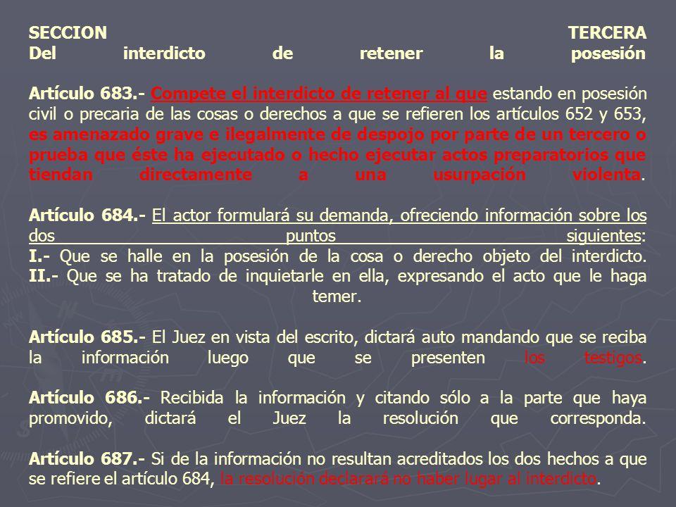 SECCION TERCERA Del interdicto de retener la posesión Artículo 683.- Compete el interdicto de retener al que estando en posesión civil o precaria de l