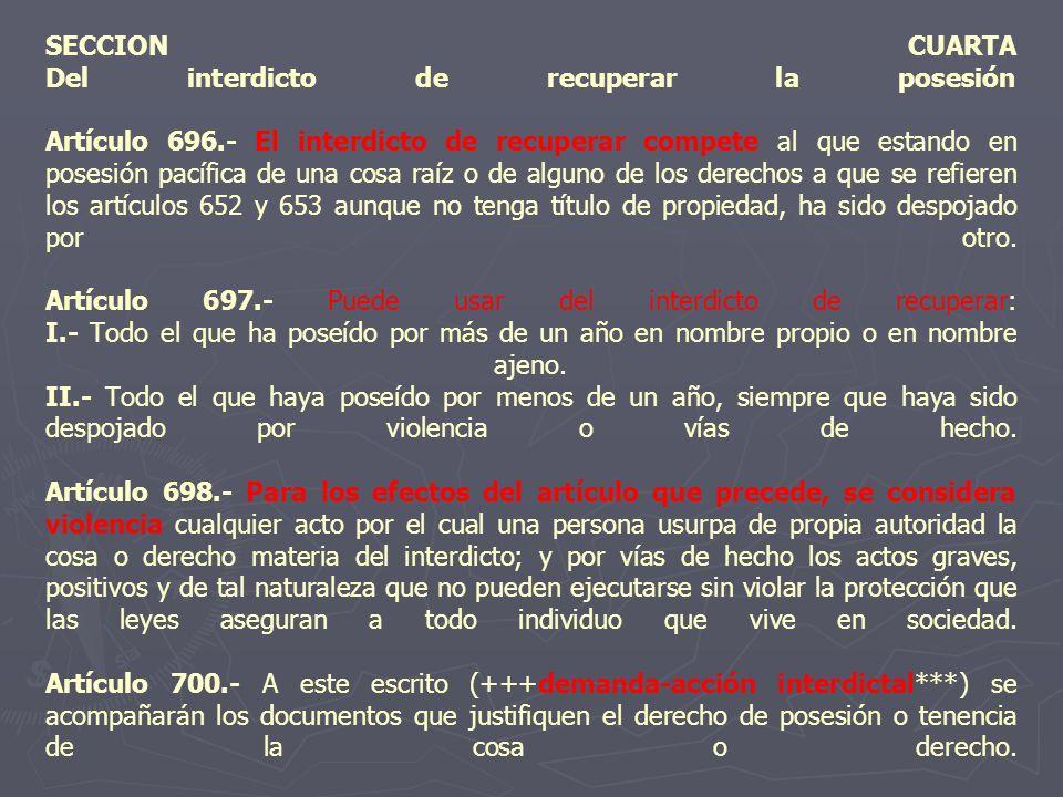 SECCION CUARTA Del interdicto de recuperar la posesión Artículo 696.- El interdicto de recuperar compete al que estando en posesión pacífica de una co