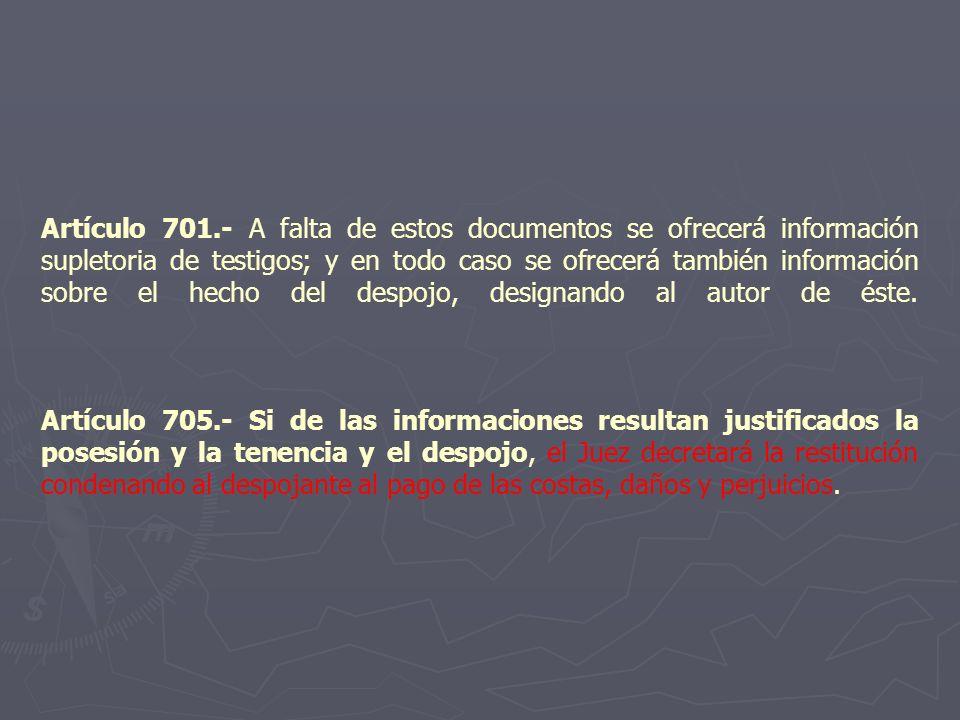 Artículo 701.- A falta de estos documentos se ofrecerá información supletoria de testigos; y en todo caso se ofrecerá también información sobre el hec
