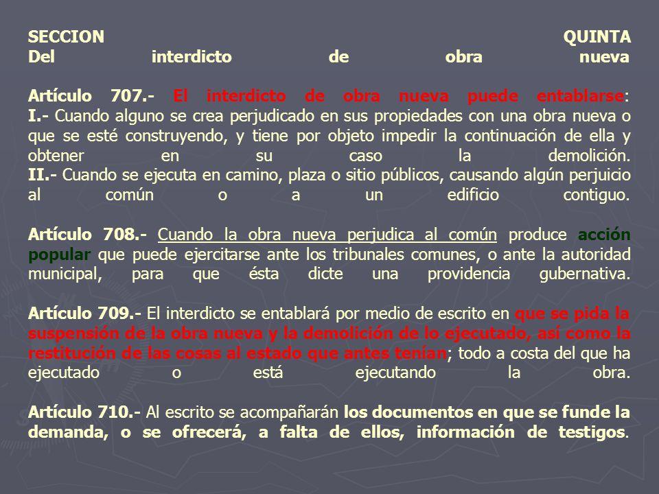 SECCION QUINTA Del interdicto de obra nueva Artículo 707.- El interdicto de obra nueva puede entablarse: I.- Cuando alguno se crea perjudicado en sus