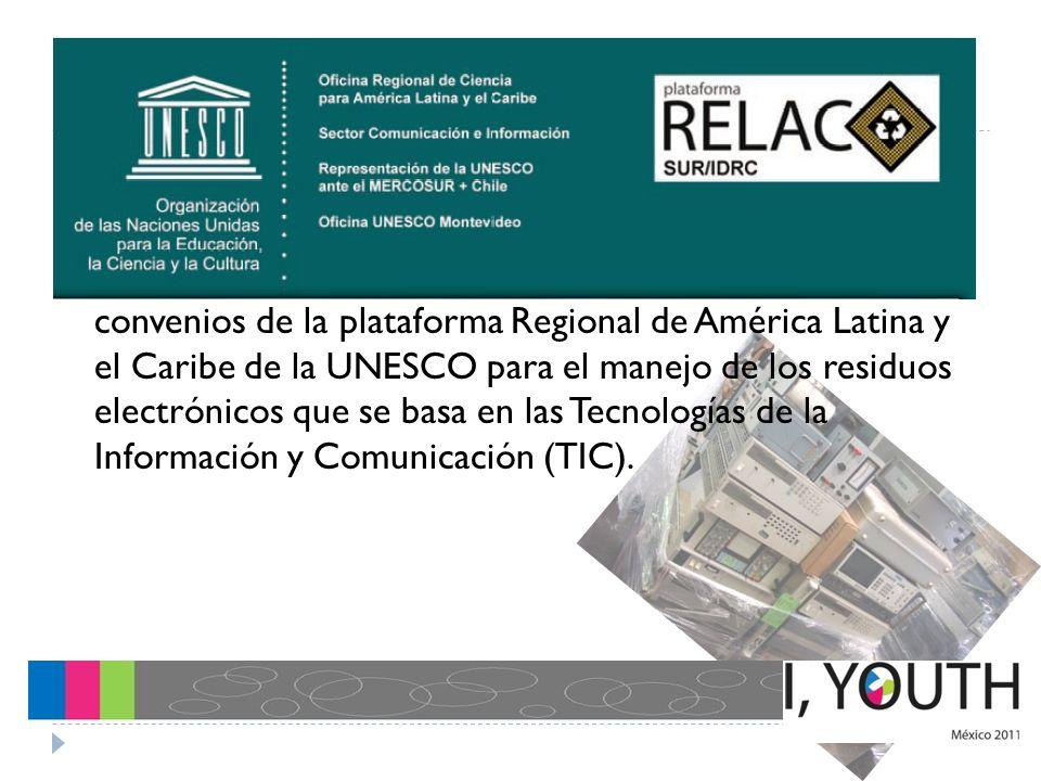 México no ha incorporado a nivel institucional los convenios de la plataforma Regional de América Latina y el Caribe de la UNESCO para el manejo de los residuos electrónicos que se basa en las Tecnologías de la Información y Comunicación (TIC).