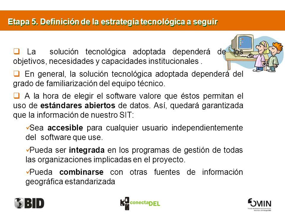 Etapa 5. Definición de la estrategia tecnológica a seguir La solución tecnológica adoptada dependerá de los objetivos, necesidades y capacidades insti