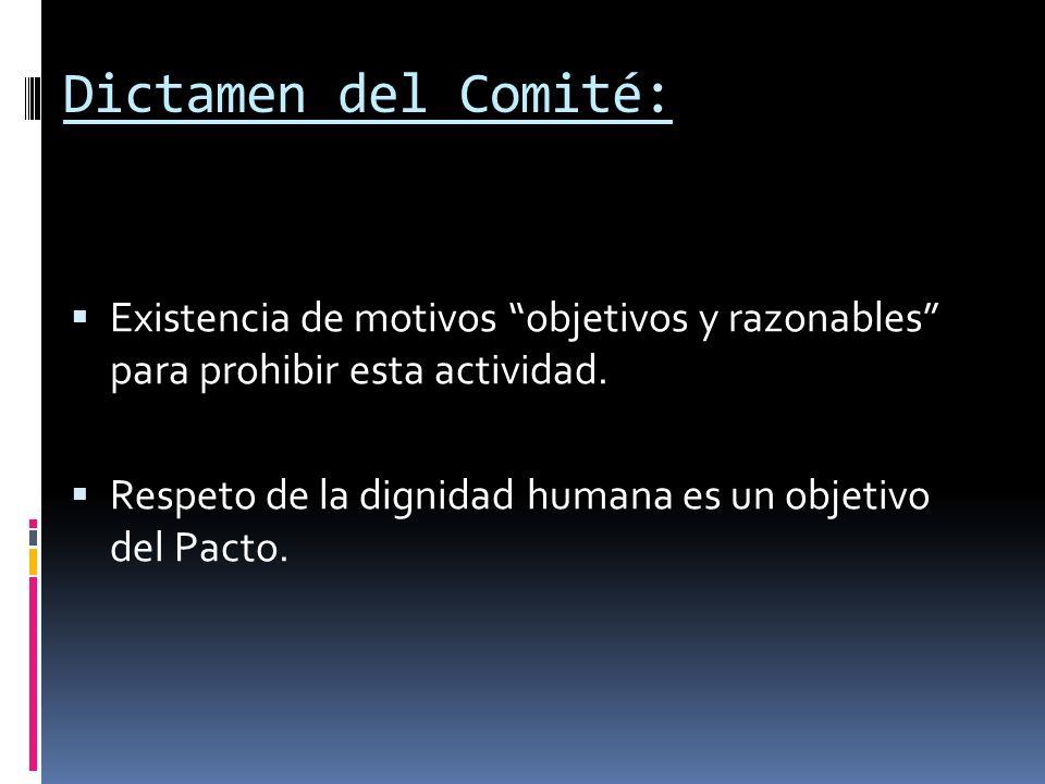 Dictamen del Comité: Existencia de motivos objetivos y razonables para prohibir esta actividad. Respeto de la dignidad humana es un objetivo del Pacto