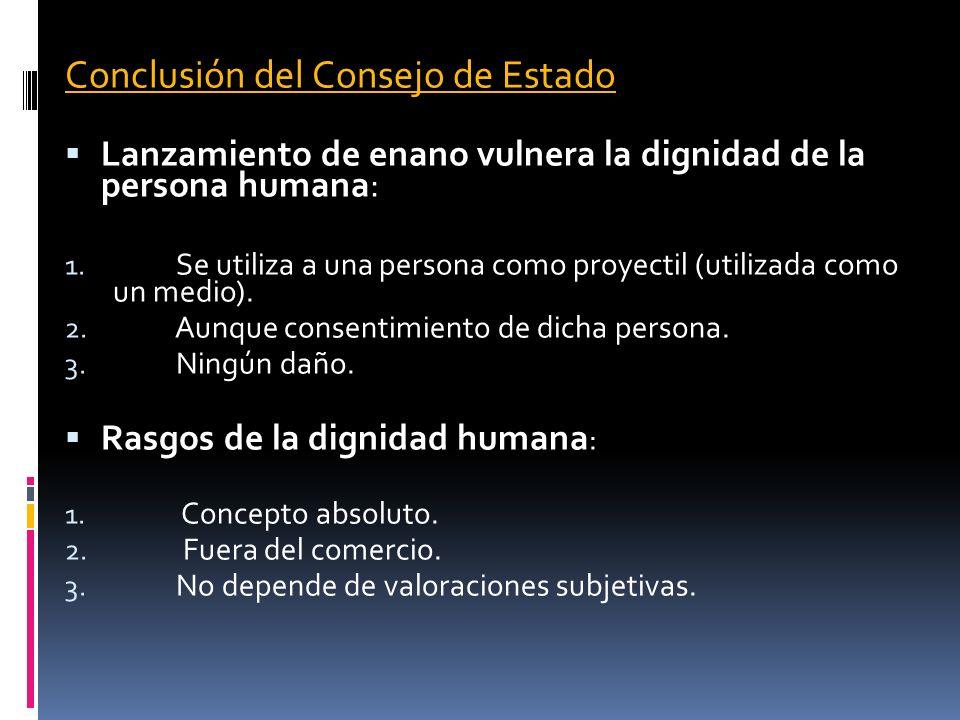 Conclusión del Consejo de Estado Lanzamiento de enano vulnera la dignidad de la persona humana: 1. Se utiliza a una persona como proyectil (utilizada