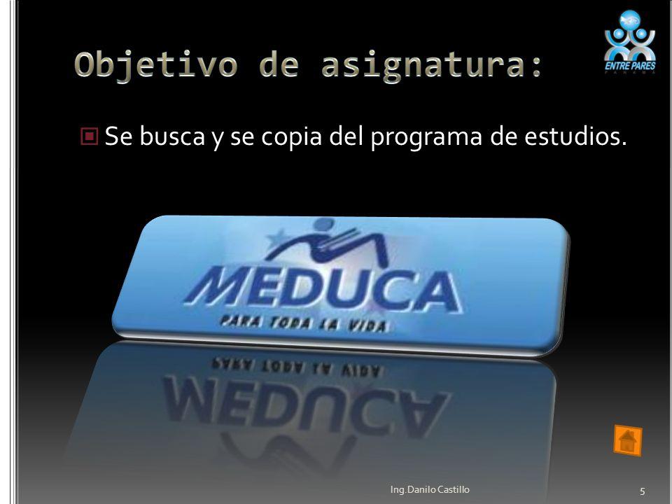 Se busca y se copia del programa de estudios. Ing.Danilo Castillo 5