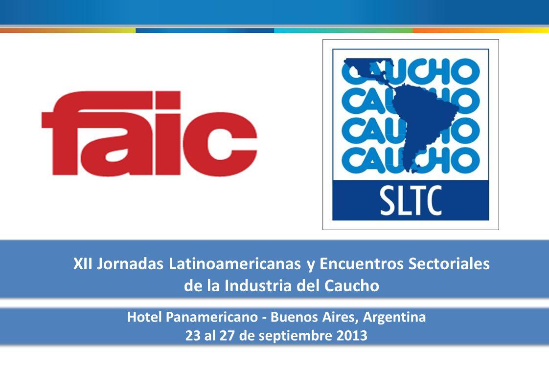 XII Jornadas Latinoamericanas y Encuentros Sectoriales de la Industria del Caucho Hotel Panamericano - Buenos Aires, Argentina 23 al 27 de septiembre 2013 XII Jornadas Latinoamericanas y Encuentros Sectoriales de la Industria del Caucho