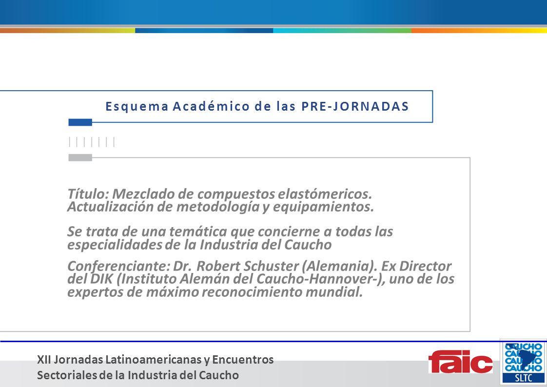 XII Jornadas Latinoamericanas y Encuentros Sectoriales de la Industria del Caucho Esquema Académico de las PRE-JORNADAS Título: Mezclado de compuestos elastómericos.