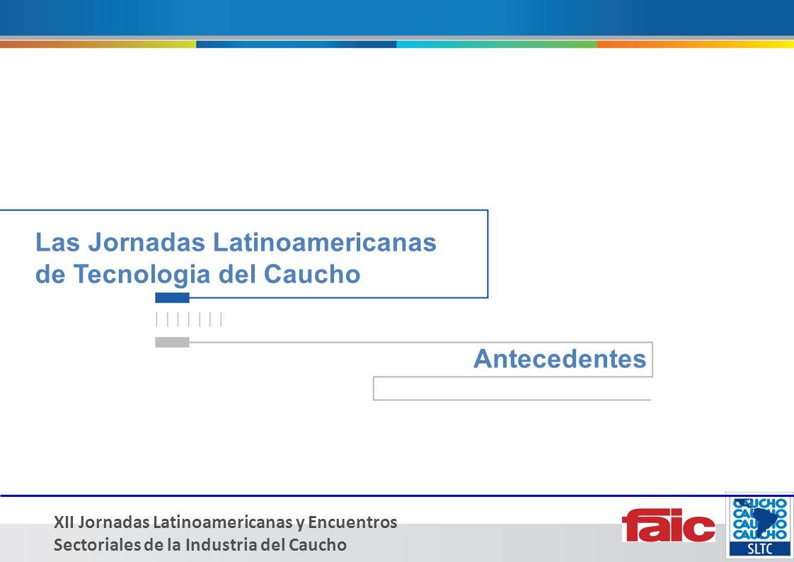 XII Jornadas Latinoamericanas y Encuentros Sectoriales de la Industria del Caucho Las Jornadas Latinoamericanas de Tecnologia del Caucho Antecedentes