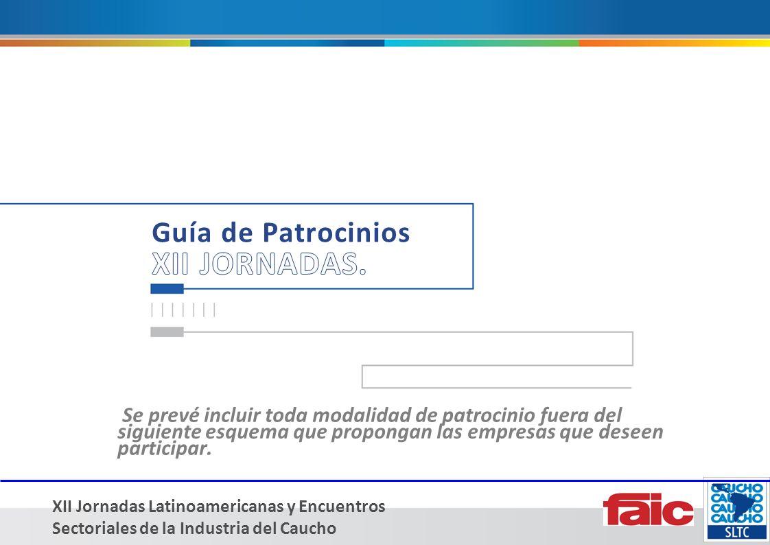 XII Jornadas Latinoamericanas y Encuentros Sectoriales de la Industria del Caucho Se prevé incluir toda modalidad de patrocinio fuera del siguiente esquema que propongan las empresas que deseen participar.