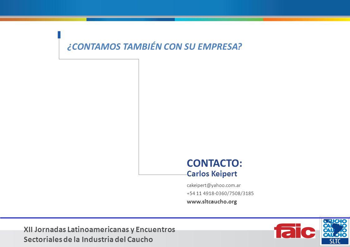 XII Jornadas Latinoamericanas y Encuentros Sectoriales de la Industria del Caucho CONTACTO: Carlos Keipert cakeipert@yahoo.com.ar +54 11 4918-0360/7508/3185 www.sltcaucho.org ¿CONTAMOS TAMBIÉN CON SU EMPRESA
