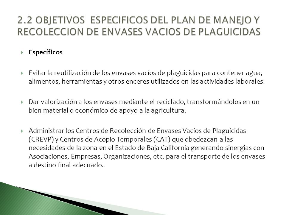 La Titularidad del presente Plan de Manejo y Recolección de Envases Vacíos de Plaguicidas (PLAMREVP) es el Organismo Auxiliar de Sanidad Vegetal del Estado de Baja California.