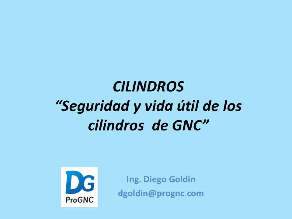 CILINDROS Seguridad y vida útil de los cilindros de GNC Ing. Diego Goldin dgoldin@prognc.com