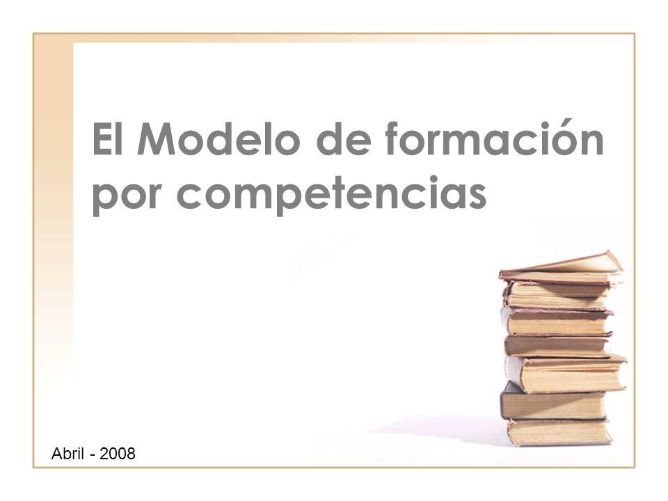 El Modelo de formación por competencias Abril - 2008