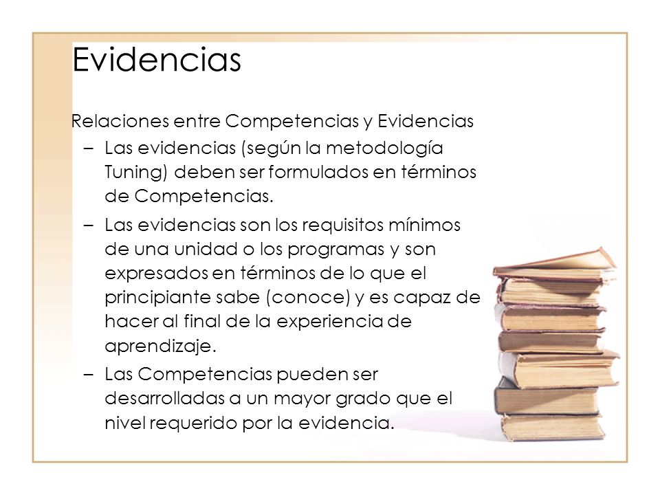 Relaciones entre Competencias y Evidencias –Las evidencias (según la metodología Tuning) deben ser formulados en términos de Competencias. –Las eviden