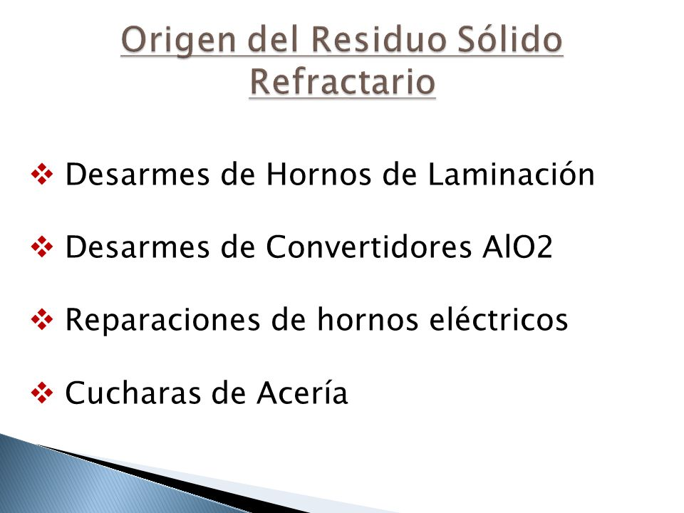 2º Taller de Reciclado de Residuos Industriales Rosario - Argentina Composición Química Propiedades Físicas Silico Aluminoso Al2O3 SiO2 Otros 95%-Escasa Lixiviación - Densidad aparente Entre 1,5 a 3 Tn/m3 AluminososAl2O370 a 95% MagnesiticosMgO CaO 70 a 90% 5 a 15% +