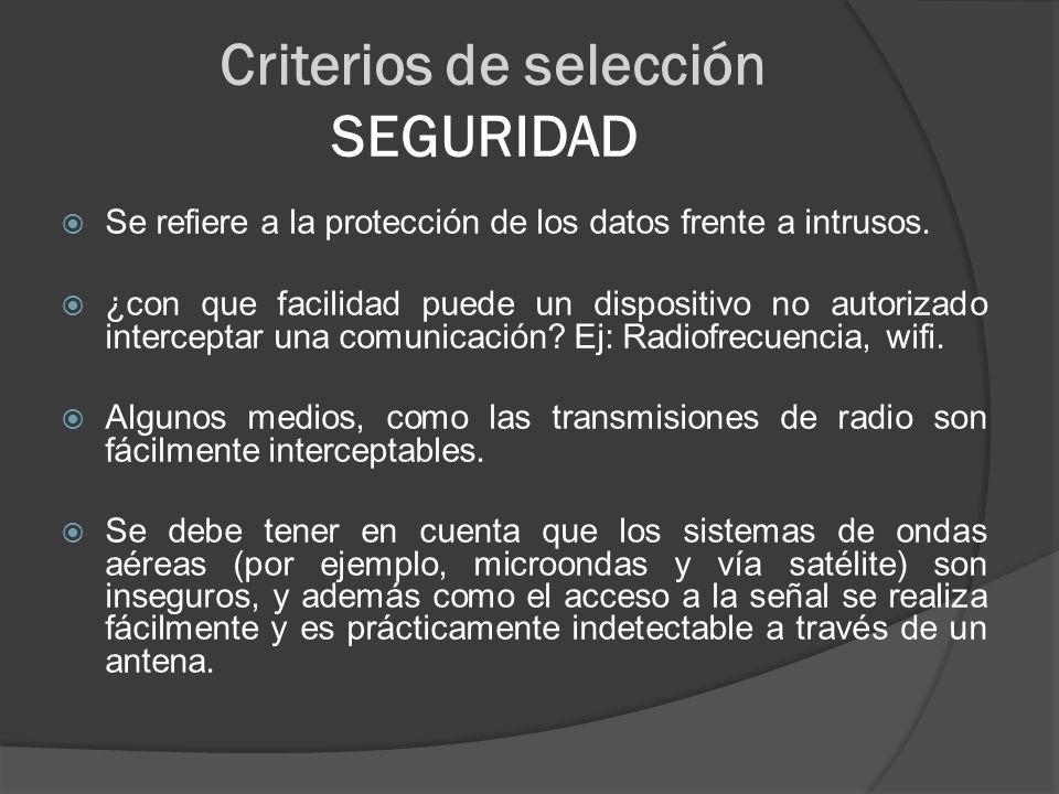 Criterios de selección SEGURIDAD Se refiere a la protección de los datos frente a intrusos. ¿con que facilidad puede un dispositivo no autorizado inte