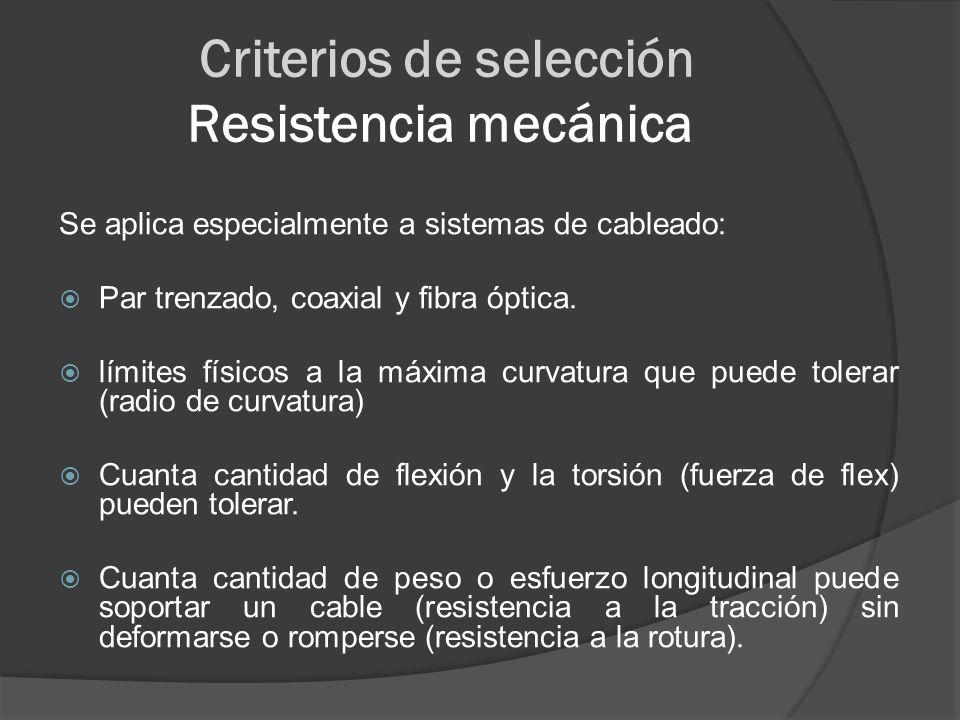 Criterios de selección Resistencia mecánica Se aplica especialmente a sistemas de cableado: Par trenzado, coaxial y fibra óptica. límites físicos a la