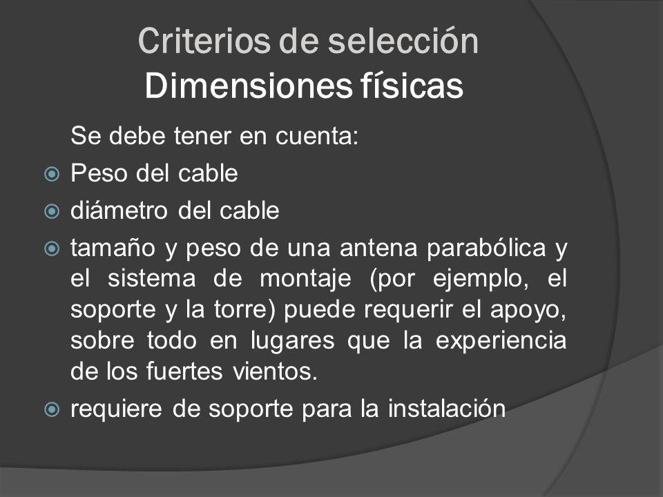 Criterios de selección Dimensiones físicas Se debe tener en cuenta: Peso del cable diámetro del cable tamaño y peso de una antena parabólica y el sist