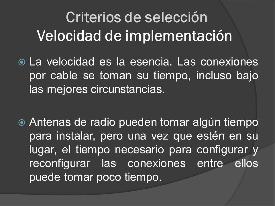 Criterios de selección Velocidad de implementación La velocidad es la esencia. Las conexiones por cable se toman su tiempo, incluso bajo las mejores c