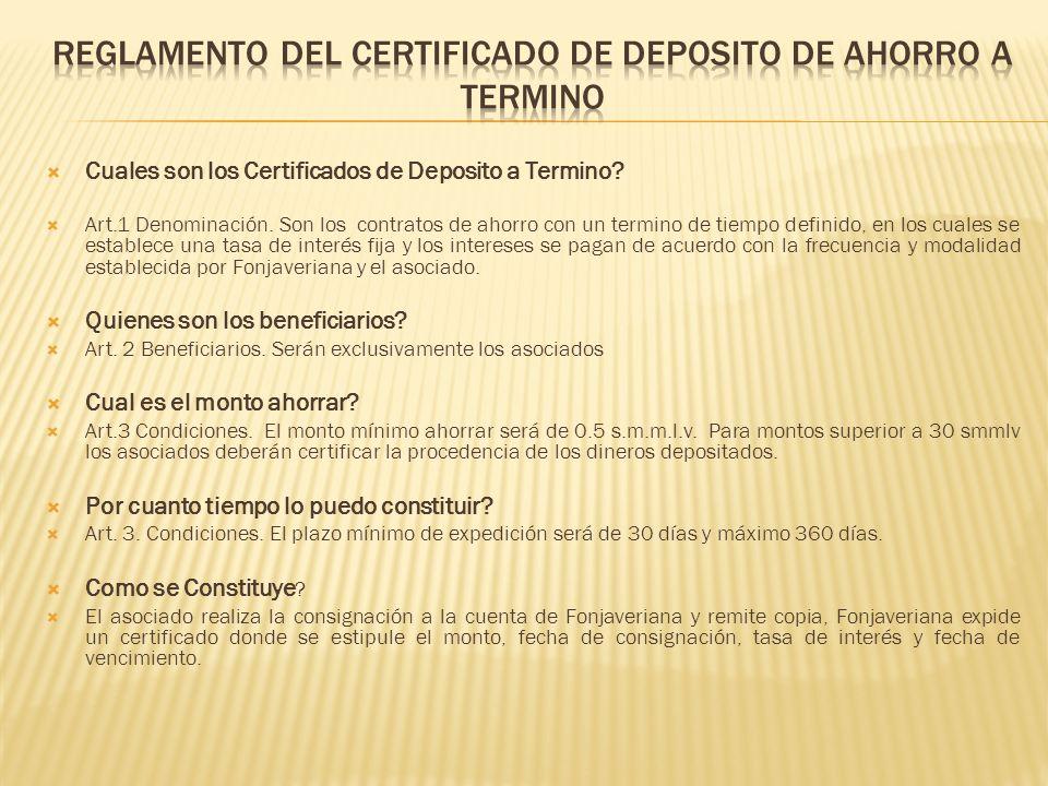 Cuales son los Certificados de Deposito a Termino? Art.1 Denominación. Son los contratos de ahorro con un termino de tiempo definido, en los cuales se