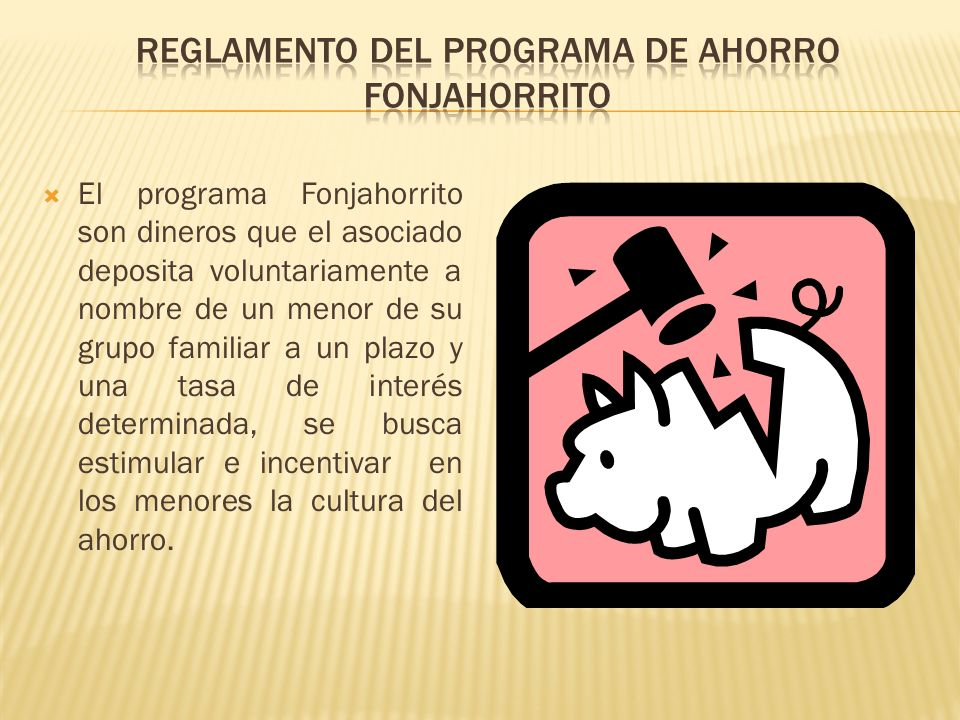 El programa Fonjahorrito son dineros que el asociado deposita voluntariamente a nombre de un menor de su grupo familiar a un plazo y una tasa de inter