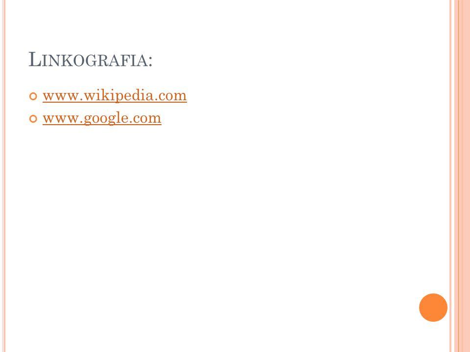 L INKOGRAFIA : www.wikipedia.com www.google.com