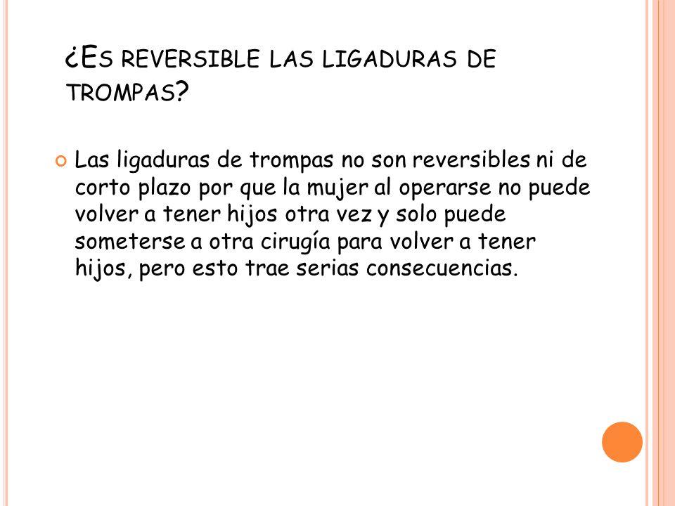 ¿E S REVERSIBLE LAS LIGADURAS DE TROMPAS .