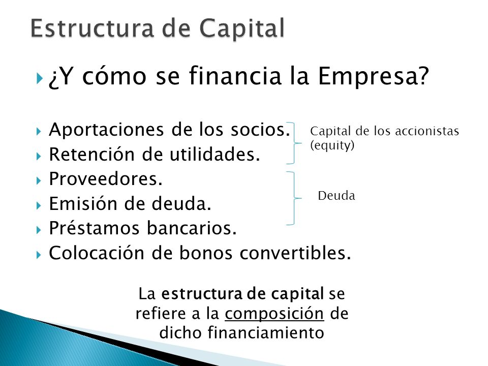 ¿Y cómo se financia la Empresa? Aportaciones de los socios. Retención de utilidades. Proveedores. Emisión de deuda. Préstamos bancarios. Colocación de