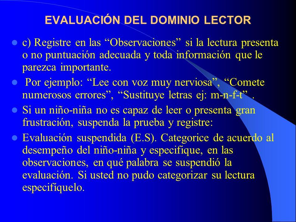 EVALUACIÓN DEL DOMINIO LECTOR c) Registre en las Observaciones si la lectura presenta o no puntuación adecuada y toda información que le parezca impor