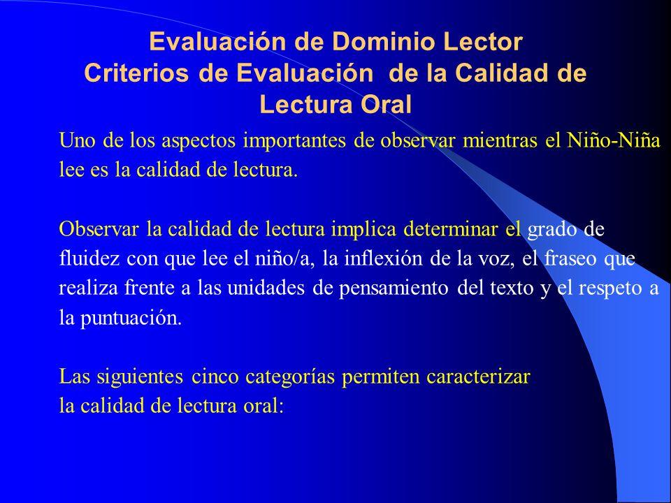 Evaluación de Dominio Lector Criterios de Evaluación de la Calidad de Lectura Oral Uno de los aspectos importantes de observar mientras el Niño-Niña l